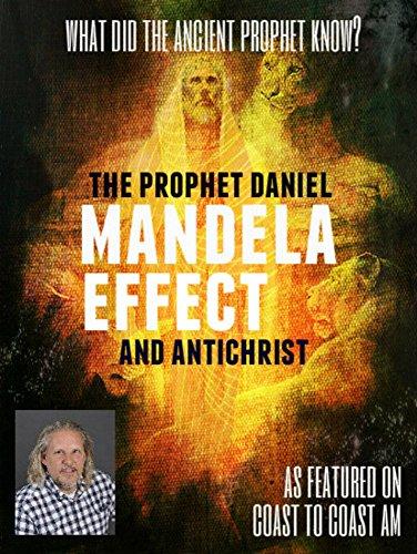 Mandela Effect, the Prophet Daniel, and Antichrist