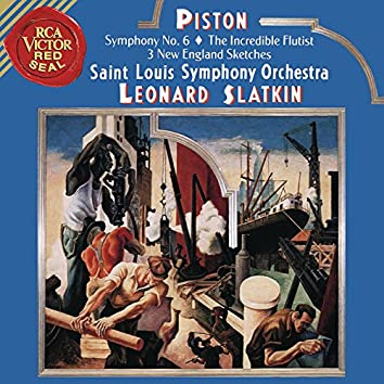 Piston: Symphony No. 6 & The Incredible Flutist & Three New England Sketches