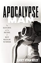 Apocalypse Man: The Death Drive and the Rhetoric of White Masculine Victimhood