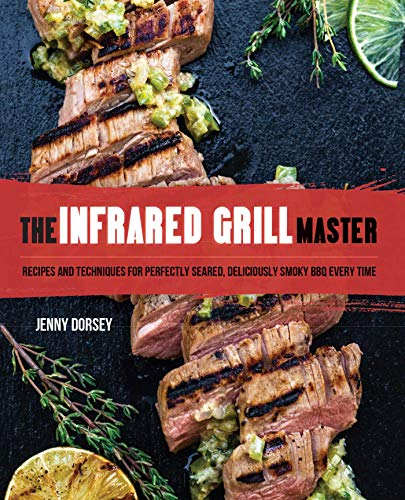 The Infrared Grill Master: Recipes and Techniques for Perfectly Seared, Deliciously Smokey BBQ Every Time (English Edition)