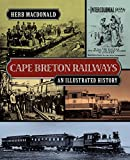 Cape Breton Railways: An Illustrated History - Herb MacDonald