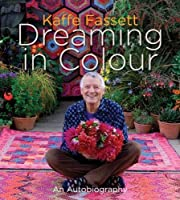 Kaffe Fassett: Dreaming in Colour (UK edition): An Autobiography