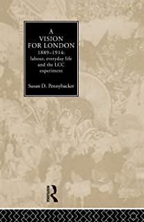 A Vision for London, 1889-1914: labour, everyday life and the LCC experiment