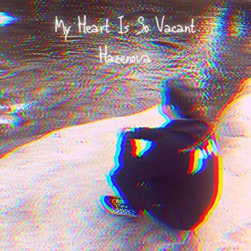 My Heart Is So Vacant