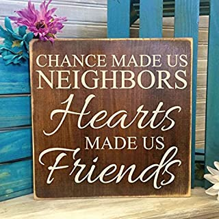 Chance made us neighbors, Hearts made us friends Small Wood Sign, Wood Quote Sign, Thank you Gift, Neighbors Moving Away, New Neighbors Gift