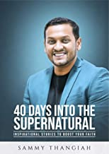 40 Days into the Supernatural: Inspirational stories to boost your faith