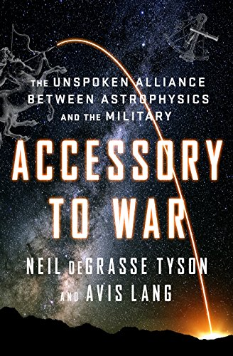 Accessory to War: The Unspoken Alliance Between Astrophysics and the Military (Astrophysics for People in a Hurry Series) (English Edition)