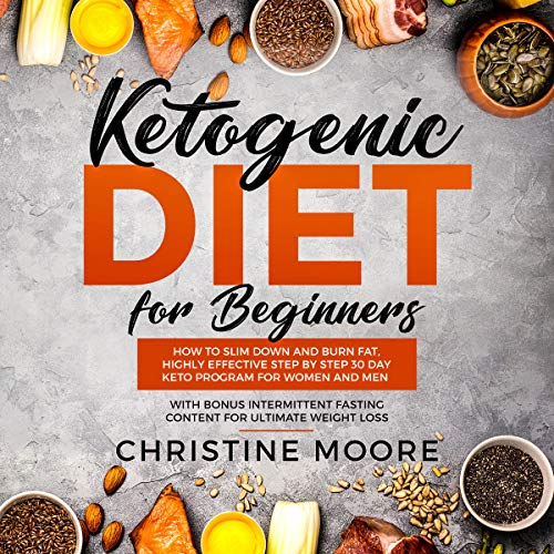 Ketogenic Diet for Beginners     How to Slim Down and Burn Fat, Highly Effective Step by Step 30 Day Keto Program for Women and Men with Bonus Intermittent Fasting Content for Ultimate Weight Loss              By:                                                                                                                                 Christine Moore                               Narrated by:                                                                                                                                 Russell Newton                      Length: 3 hrs and 16 mins     Not rated yet     Overall 0.0