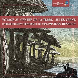 Voyage au centre de la terre     Enregistrement historique de 1955 par Jean Desailly              De :                                                                                                                                 Jules Verne                               Lu par :                                                                                                                                 Jean Desailly                      Durée : 2 h et 46 min     17 notations     Global 4,8