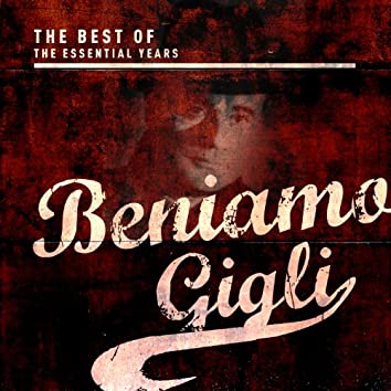 Best Of The Essential Years: Beniamino Gigli