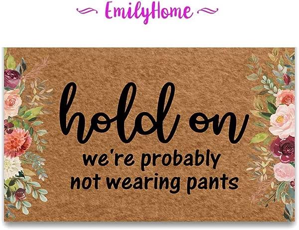 EmilyHome Funny Door Mat Hold On We Re Probably Not Wearing Pants 11 Entrance Non Slip Indoor Rubber Door Mats For Front Door Bathroom Garden Kitchen Bedroom 18 X30