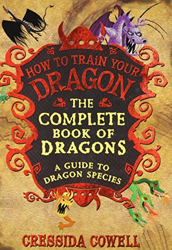 Cowell, C: Complete Book of Dragons: (A Guide to Dragon Species) (How to Train Your Dragon)