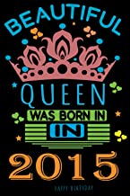 Beautiful Queen was Born In 2015 Happy Birthday: Funny 6th Blank Lined Notebook Journal Gift idea for women men Sister Dau...