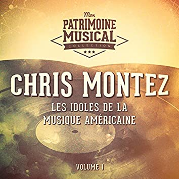 Les Idoles De La Musique Américaine: Chris Montez, Vol. 1