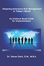 Adopting Enterprise Risk Management in Today's World:: An Evidenced Based Guide for Implementation