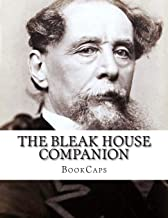 The Bleak House Companion: (Includes Study Guide, Historical Context, Biography and Character Index)
