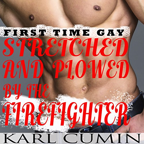 First Time Gay: Stretched and Plowed by the Firefighter audiobook cover art