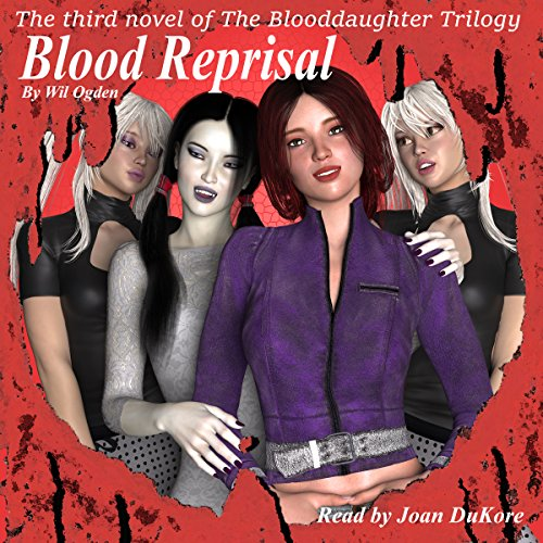 Blood Reprisal     The Blooddaughter Trilogy, Book 3              By:                                                                                                                                 Wil Ogden                               Narrated by:                                                                                                                                 Joan DuKore                      Length: 6 hrs and 41 mins     Not rated yet     Overall 0.0