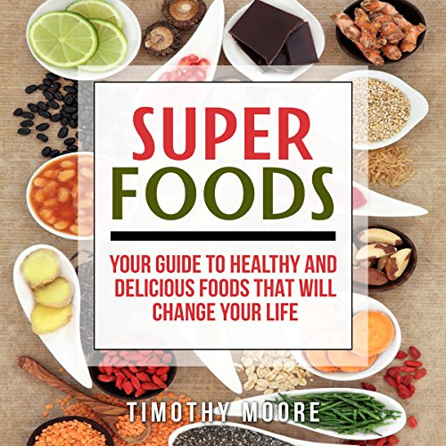 Superfoods: Your Guide to Healthy and Delicious Foods That Will Change Your Life audiobook cover art