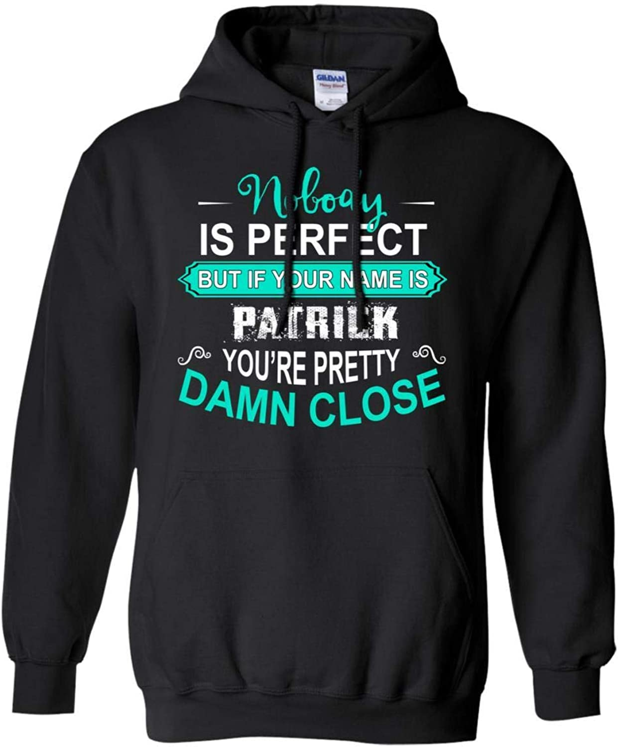 Tee Shine Nobody is Perfect But If Your Name is Patrick You're Pretty Damn Close Funny Hoodie Sweatshirt for Men
