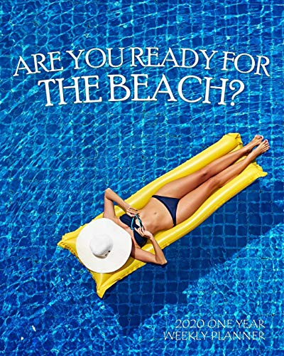 Are You Ready for the Beach? 2020 One Year Weekly Planner: Relaxing Summer Bikini Cruise Pool Time | 1 yr 52 Week | Daily Weekly Monthly Calendar ... Year Simple Beach Themed Organizer, Band 1)