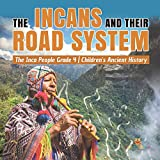 The Incans and Their Road System | The Inca People Grade 4 | Children's Ancient History