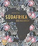 Südafrika – Das Kochbuch: Biltong, Bobotie und Chakalaka: über 90 authentische Rezepte für zu Hause – mit Reisereportagen und stimmungsvollen Impressionen