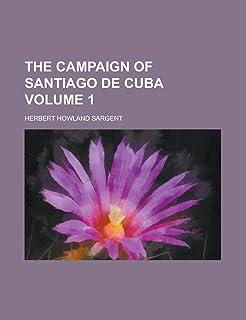 The Campaign of Santiago de Cuba Volume 1