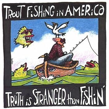 TRUTH IS STRANGER THAN FISHIN'