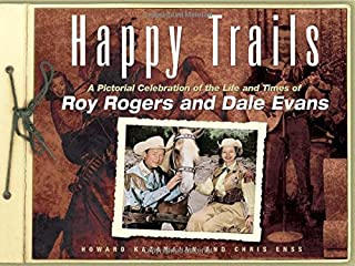 Happy Trails: A Pictorial Celebration of the Life and Times of Roy Rogers and Dale Evans