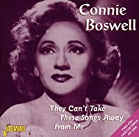 They Can't Take These Songs Away From Me [ORIGINAL RECORDINGS REMASTERED] 2CD SET by Connie Boswell (2002-09-03)