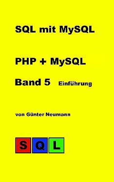 SQL mit MySQL - Band 5 Einführung PHP und MySQL: Einführung in die Datenbankprogrammierung mit PHP und MySQL (German Edition)