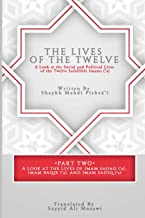 The Lives of the Twelve: A Look at the Social and Political Lives of the Twelve Imams (Part)