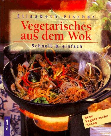 Vegetarisches aus dem Wok : Schnell und einfach