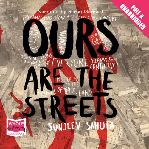 Ours Are the Streets                   Written by:                                                                                                                                 Sanjeev Sahota                               Narrated by:                                                                                                                                 Sartaj Garewal                      Length: 7 hrs and 17 mins     Not rated yet     Overall 0.0
