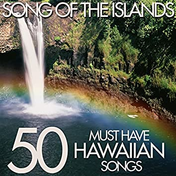 Song of the Islands - 50 Must Have Hawaiian Songs