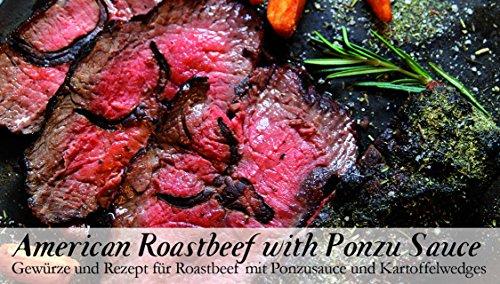 American Roastbeef with Ponzu Sauce – 8 Gewürze für Roastbeef mit Ponzusauce und Kartoffelwedges...
