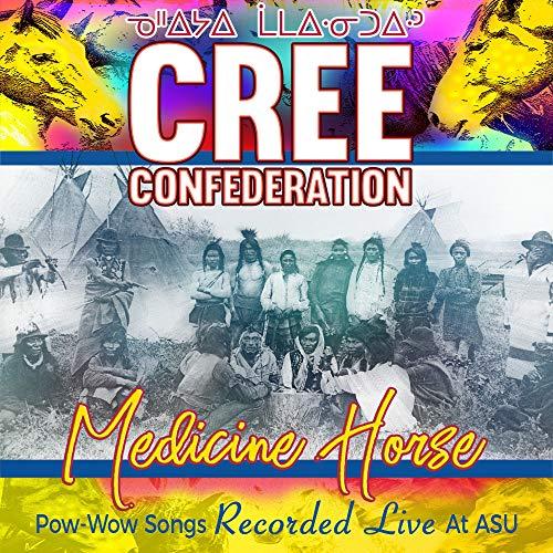 Cree Confederation - Medicine Horse-Pow Wow Songs Recorded Live At Asu