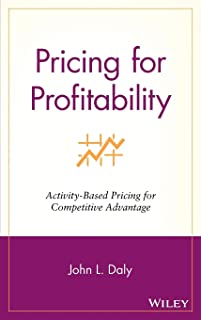 Pricing for Profitability: Activity–Based Pricing for Competitive Advantage