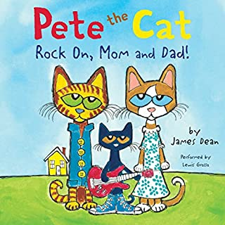 Pete the Cat: Rock On, Mom and Dad!                   Written by:                                                                                                                                 James Dean                               Narrated by:                                                                                                                                 Lewis Grosso                      Length: 3 mins     1 rating     Overall 5.0