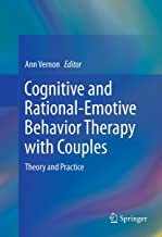 Cognitive and Rational-Emotive Behavior Therapy with Couples: Theory and Practice