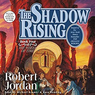 The Shadow Rising     Book Four of The Wheel of Time              Written by:                                                                                                                                 Robert Jordan                               Narrated by:                                                                                                                                 Kate Reading,                                                                                        Michael Kramer                      Length: 41 hrs and 13 mins     198 ratings     Overall 4.8