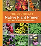 The Southeast Native Plant Primer: 225 Plants for an Earth-Friendly Garden