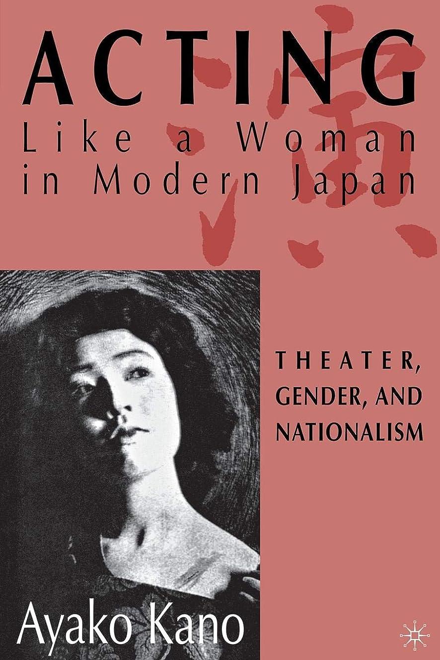子音サークル思想Acting like a Woman in Modern Japan: Theater, Gender and Nationalism