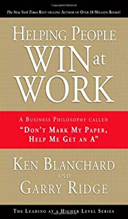 """Helping People Win at Work: A Business Philosophy Called """"Don't Mark My Paper, Help Me Get an A"""""""