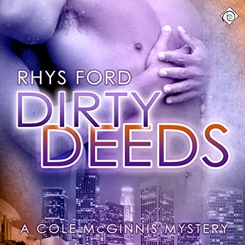 Dirty Deeds     Cole McGinnis, Book 4              Written by:                                                                                                                                 Rhys Ford                               Narrated by:                                                                                                                                 Greg Tremblay                      Length: 8 hrs and 5 mins     Not rated yet     Overall 0.0