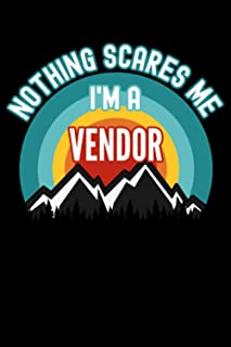 Nothing Scares Me I'm a Vendor Notebook: This is a Gift for a Vendor, Lined Journal, 120 Pages, 6 x 9, Matte Finish