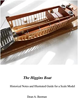 The Higgins Boat: Historical Notes and Illustrated Guide for a Scale Model (Scratch Built Book 4)