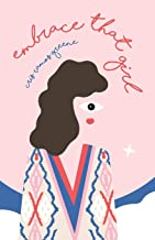 Embrace That Girl: A Love Story With The Girl In The Mirror
