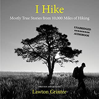 I Hike                   By:                                                                                                                                 Lawton Grinter                               Narrated by:                                                                                                                                 Lawton Grinter                      Length: 5 hrs and 8 mins     424 ratings     Overall 4.3